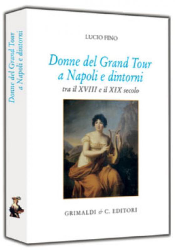 Donne del Grand Tour a Napoli e dintorni tra il XVIII e il XIX secolo Volume di grande formato (